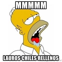 Homer Simpson Drooling - mmmmm lauros chiles rellenos