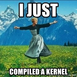 Look at all the things - I JUST COMPILED A KERNEL
