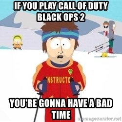 South Park Ski Teacher - If you play call of duty Black ops 2 You're gonna have a bad time