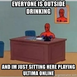 Spiderman Desk - everyone is outside drinking and im just sitting here playing ultima online
