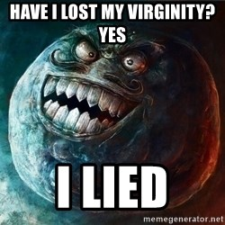 I Lied - have i lost my virginity? yes i lied