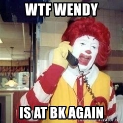 Ronald Mcdonald Call - Wtf Wendy IS AT BK AGAIN