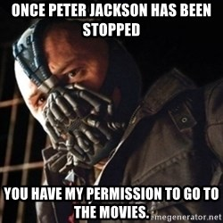 Only then you have my permission to die - once peter jackson has been stopped you have my permission to go to the movies.