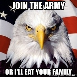 American Pride Eagle - JOIN THE ARMY OR I'LL EAT YOUR FAMILY