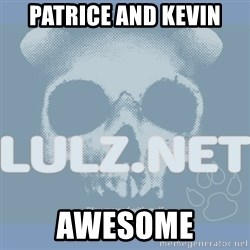 Lulz Dot Net - PATRICE AND KEVIN AWESOME