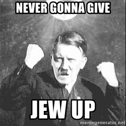 Disco Hitler - never gonna give jew up