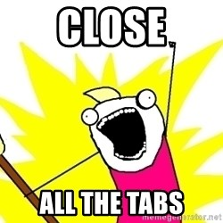 X ALL THE THINGS - close all the tabs