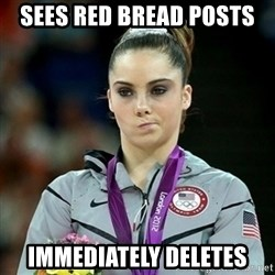 Not Impressed McKayla - Sees red bread posts immediately deletes