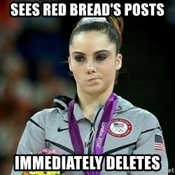 Not Impressed McKayla - sees red bread's posts immediately deletes