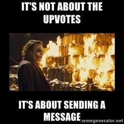 Joker's Message - it's not about the upvotes it's about sending a message