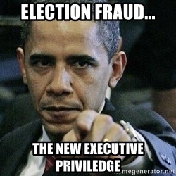 Pissed Off Barack Obama - ELECTION FRAUD... The new executive priviledge