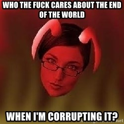 Bad Nanny - Who the fuck cares about the end of the world when I'm corrupting it?