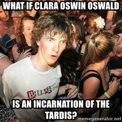 -Sudden Clarity Clarence - What if Clara Oswin oswalD Is an incarnation of the TARDIS?