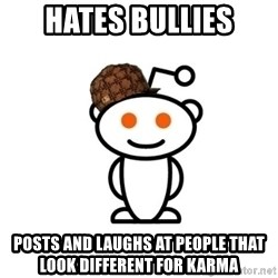 Scumbag Reddit Alien - Hates bullies Posts and laughs at people that look different for karma