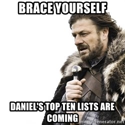 Winter is Coming - brace yourself daniel's top ten lists are coming