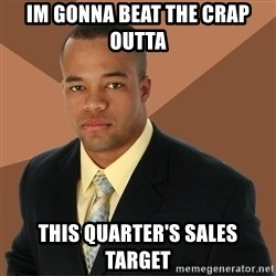 Successful Black Man - Im gonna beat the crap outta  this quarter's sales target