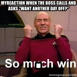"""So Much Win - myreaction when the boss calls and asks """"want another day off?"""" ."""
