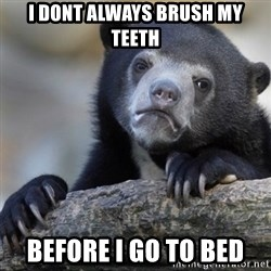 Confession Bear - I dont always brush my teeth before i go to bed