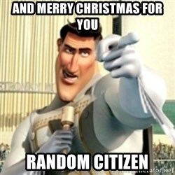 And I love you random citizen  - And merry christmas for you random citizen