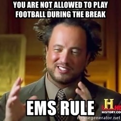 Ancient Aliens - You are not allowed to play football during the break EMS rule