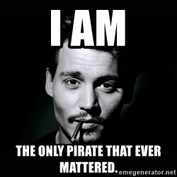 johnny depp - I AM The only pirate that ever mattered.
