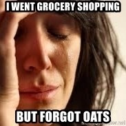 Crying lady - I went grocery shopping but forgot oats