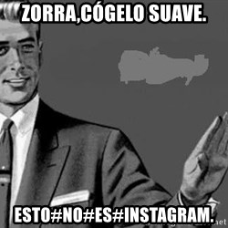 Correction Man  - Zorra,Cógelo suave. Esto#no#es#instagram.