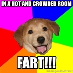 Advice Dog - In a hot and crowded room Fart!!!