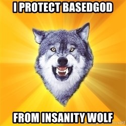 Courage Wolf - I protect basedgod from insanity wolf
