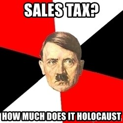 Advice Hitler - Sales tax? how much does it holocaust