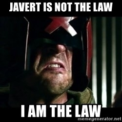 Judge Dredd I am the law - Javert is not the law i am the law