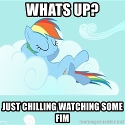 Rainbow Dash Cloud - Whats up? just chilling watching some fim
