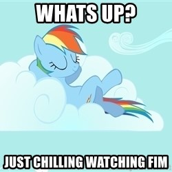Rainbow Dash Cloud - Whats up? just chilling watching fim