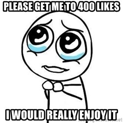 Please guy - please get me to 400 likes I would really enjoy it