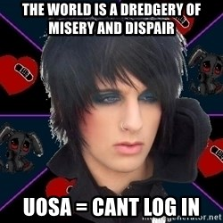 Emo Oldfag - THE WORLD IS A DREDGERY OF MISERY AND DISPAIR UOSA = CANT LOG IN