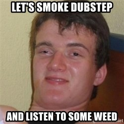 Stoner Stanley - let's smoke dubstep and listen to some weed