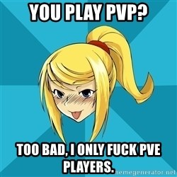 Horny Samus - You play pvp? too bad, I only fuck pve players.