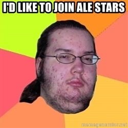 Butthurt Dweller - I'd like to join Ale Stars