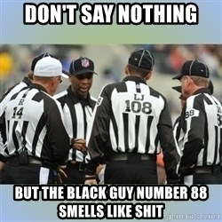 NFL Ref Meeting - DON'T SAY NOTHING  BUT THE BLACK GUY NUMBER 88 SMELLS LIKE SHIT