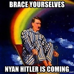 Bed Time Hitler - brace yourselves NYAN HItLER IS COMING
