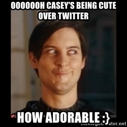 Tobey_Maguire - OOOOOOH CASEY'S BEING CUTE OVER TWITTER HOW ADORABLE :}