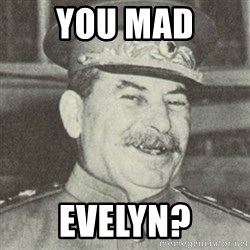 stalintrollface - you mad evelyn?