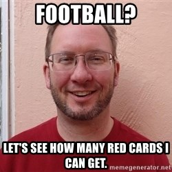 Asshole Christian missionary - football? let's see how many red cards i can get.