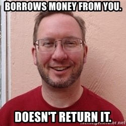Asshole Christian missionary - borrows money from you. doesn't return it.