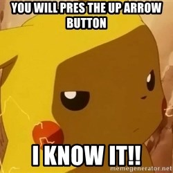 Pikachu Enojado - you will pres the up arrow button I know it!!