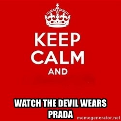 Keep Calm 2 - WATCH THE DEVIL WEARS PRADA