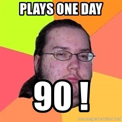 Butthurt Dweller - plays one day 90 !