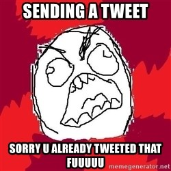 Rage FU - Sending a tweet Sorry u already tweeted that Fuuuuu