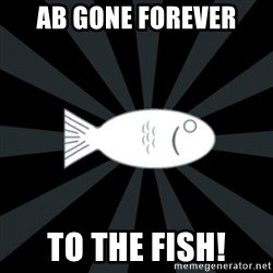 rNd fish - AB GoNe FoREVEr To the fish!