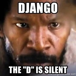 "Django - Django The ""D"" is silent"